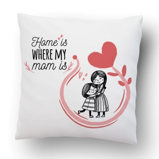 Home Is Where Mom Is Cushion